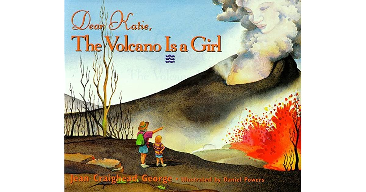 Jean Craighead George Quotes: Dear Katie, The Volcano Is A Girl By Jean Craighead George