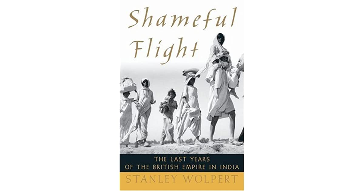 Shameful Flight The Last Years of the British Empire in India