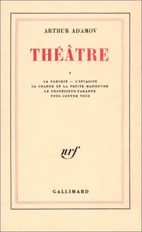 Théâtre I : La Parodie - L'Invasion - La Grande et la petite manœuvre - Le Professeur Taranne - Tous contre tous