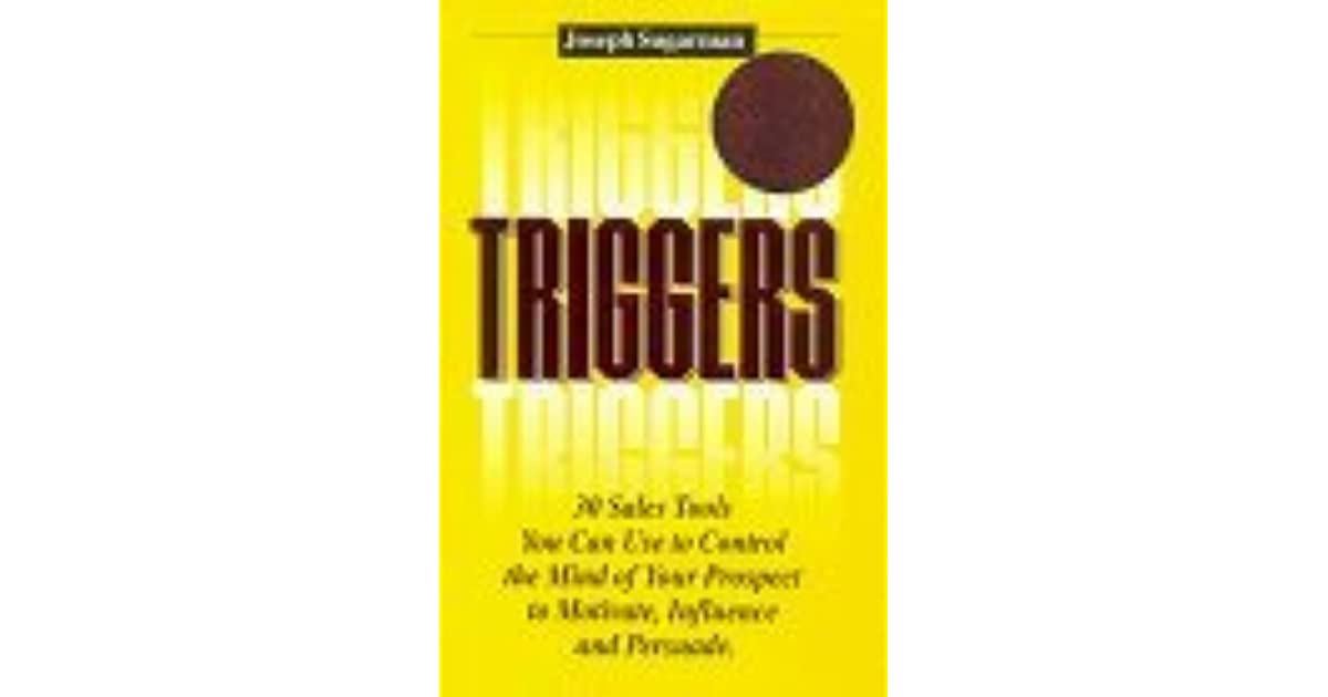 How to Use the Psychological Triggers of Selling to Motivate Triggers Persuade /& Influence