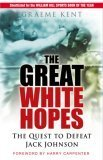Graeme Kent - The Great White Hopes  The Quest to Defeat Jack Johnson