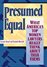 Presumed Equal: What America's Top Women Lawyers Really Think about Their Firms