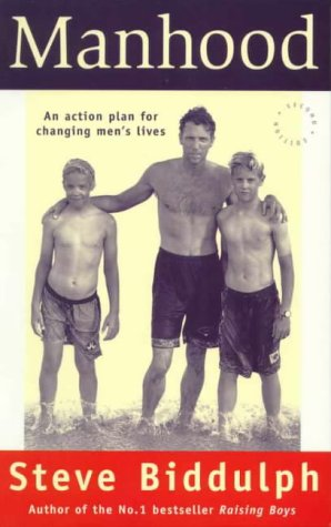 Manhood: An Action Plan For Changing Men's Lives