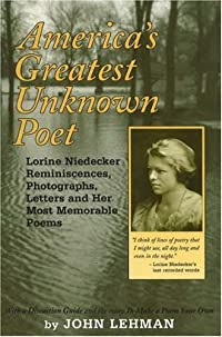 America's Greatest Unknown Poet: Lorine Niedecker Reminiscences, Photographs, Letters and Her Most Memorable Poems