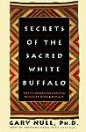 Secrets of the Sacred White Buffalo: Native American Healing Remedies, Rites and Rituals