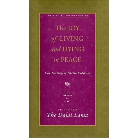 The Joy Of Living And Dying In Peace Core Teachings Tibetan Buddhism By Dalai Lama Xiv