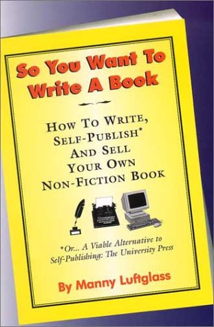 So You Want to Write a Book: How to Write, Self-Publish, and Sell Your Own Non-Fiction Book