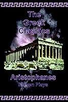 The Greek Classics: Aristophanes-Eleven Plays