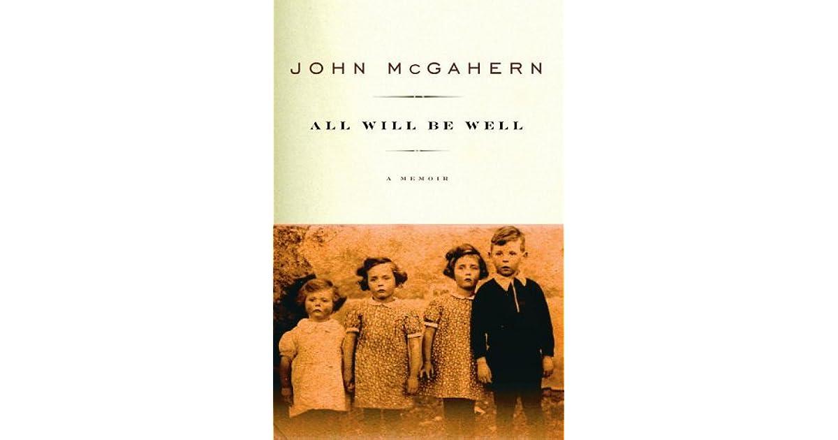 All Will Be Well A Memoir By John Mcgahern border=