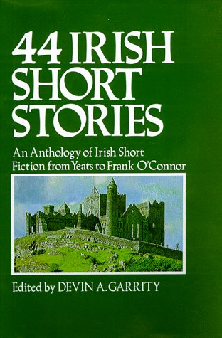 44 Irish Short Stories - An Anthology Of Irish Short Fiction From Yeats To Frank O'Connor