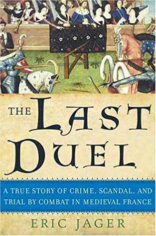 The Last Duel: A True Story of Crime, Scandal, and Trial by