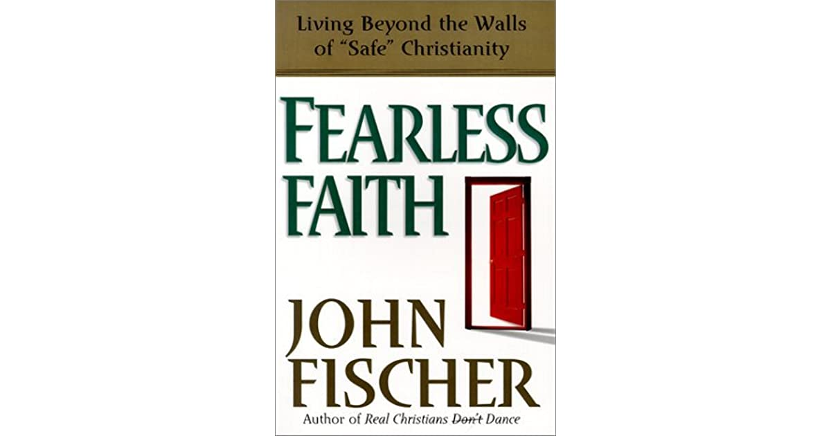 The Art Of Fearless Living: Fearless Faith: Living Beyond The Walls Of Safe
