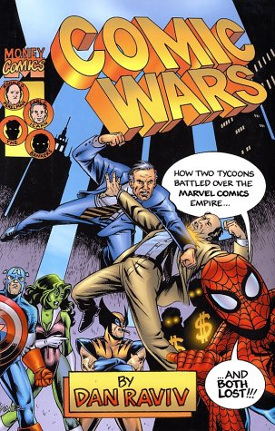 Comic Wars: How Two Tycoons Battled Over the Marvel Comics Empire--And Both Lost