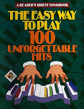 The Easy Way to Play 100 Unforgettable Hits by Reader's Digest