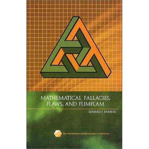 Mathematical fallacies, flaws and flim-flam