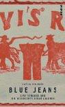 Blue Jeans. Levi Strauss und die Geschichte einer Legende