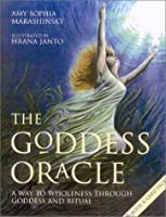 The Goddess Oracle: A Way to Wholeness Through Goddess and Ritual