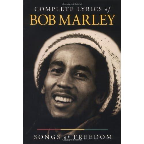 Bob Marley History Quote: Complete Lyrics Of Bob Marley: Songs Of Freedom. By Bob