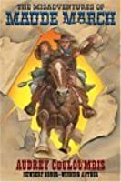The Misadventures of Maude March: Or Trouble Rides a Fast Horse
