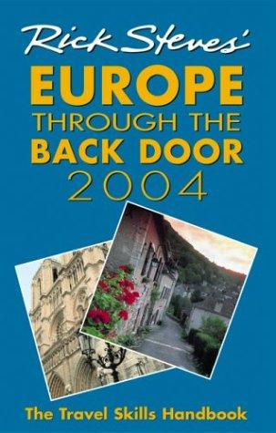Rick Steves' Europe Through the Back Door 2004: The Travel Skills Handbook for Independent Travelers