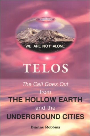 Telos The Call Goes Out from the Hollow Earth and the Underground Cities