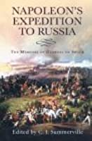 Napoleon's Expedition to Russia: The Memoirs of General de Segur