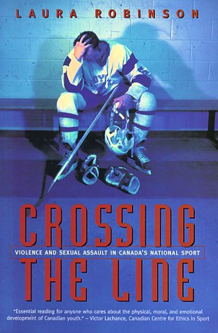 Crossing the Line: Violence and Sexual Assault in Canada's National Sport