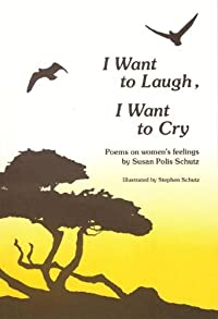 I Want to Laugh, I Want to Cry: Poems on Women's Feelings.