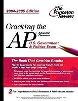 Cracking the AP U.S. Government & Politics Exam, 2004-2005 Edition