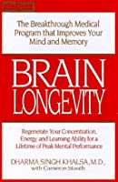 Brain Longevity: The Breakthrough Medical Program That Improves Your Mind and Memory, Regenerate Your Concentration, Energy, and Learning Ability for a Lifetime of Peak Mental Performance