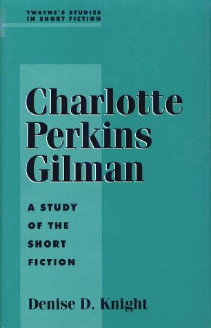 Charlotte Perkins Gilman: A Study Of The Short Fiction