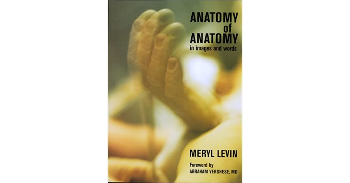Anatomy Of Anatomy In Images And Words By Meryl Levin