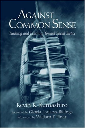 Against Common Sense Teaching and Learning Toward Social Justice, Revised Edition