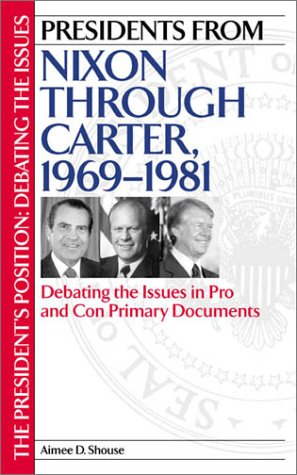 Presidents from Nixon Through Carter, 1969-1981: Debating the Issues in Pro and Con Primary Documents