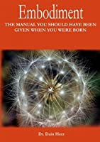 Embodiment - The Manual You Should Have Been Given When You Were Born