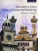 An Imperial Vision: Indian Architecture And Britain's Raj