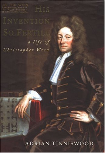 His-Invention-So-Fertile-A-Life-of-Christopher-Wren