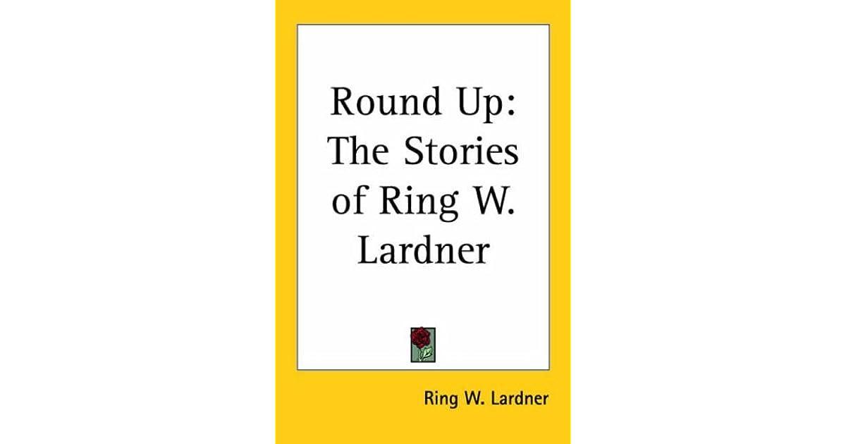 Round Up The Stories Of Ring W Lardner By Ring Lardner