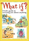 What If?: A Kid's Guide to Surviving Just about Anything.