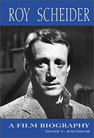 Roy Scheider: A Film Biography by Diane C. Kachmar