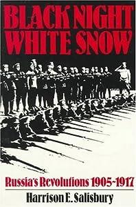 Black Night, White Snow: Russia's Revolutions, 1905-1917