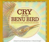 Cry of the Benu Bird: An Egyptian Creation Story