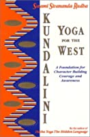 Kundalini Yoga for the West: A Foundation for Character Building, Courage, and Awareness