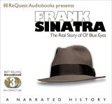 Frank Sinatra: The Real Story of Ol' Blue Eyes