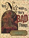 Very Nice Ways to Say Very Bad Things: The Unusual Book of Euphemisms