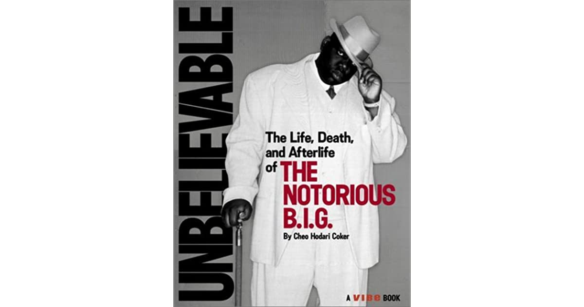 Unbelievable The Life Death And Afterlife Of The Notorious Big
