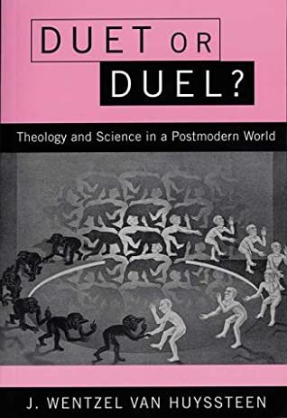 Duet or Duel?: Theology and Science in a Postmodern World