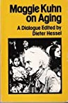 Maggie Kuhn on Aging: A Dialogue