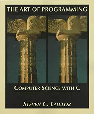 The Art Of Programming: Computer Science With C