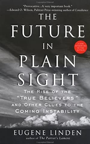 """The Future in Plain Sight: The Rise of the """"True Believers"""" and Other Clues to the Coming Instability"""